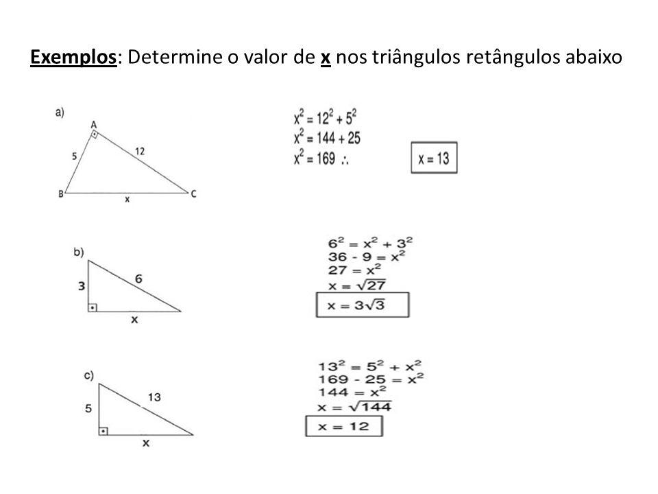 Exemplos: Determine o valor de x nos triângulos retângulos abaixo