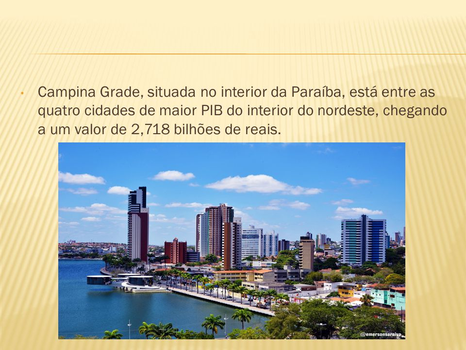 Campina Grade, situada no interior da Paraíba, está entre as quatro cidades de maior PIB do interior do nordeste, chegando a um valor de 2,718 bilhões de reais.
