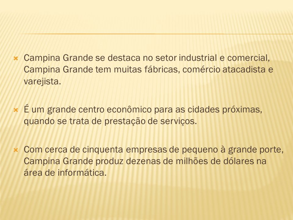 Campina Grande se destaca no setor industrial e comercial, Campina Grande tem muitas fábricas, comércio atacadista e varejista. É um grande centro eco