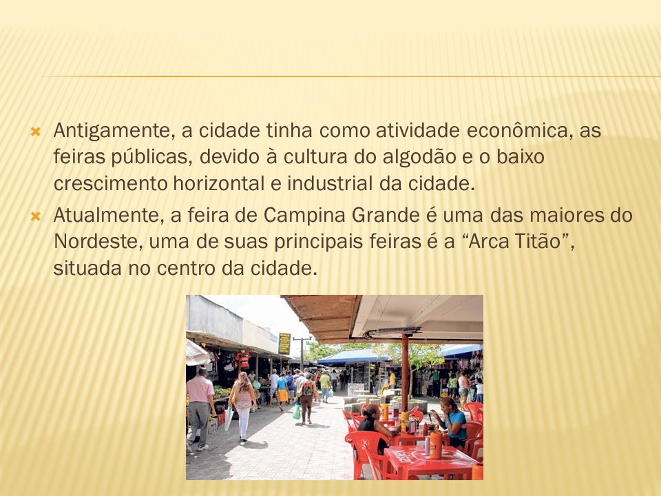 Antigamente, a cidade tinha como atividade econômica, as feiras públicas, devido à cultura do algodão e o baixo crescimento horizontal e industrial da
