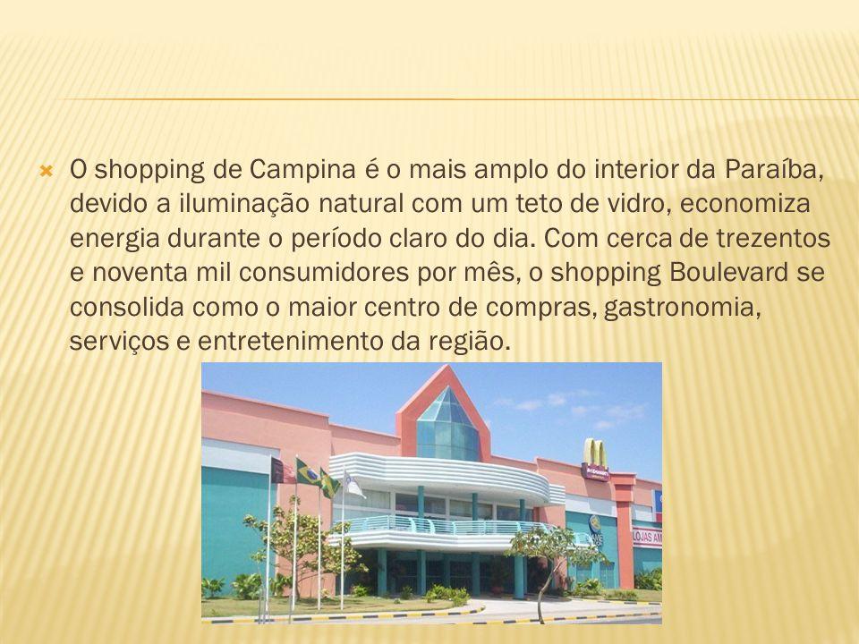 O shopping de Campina é o mais amplo do interior da Paraíba, devido a iluminação natural com um teto de vidro, economiza energia durante o período cla