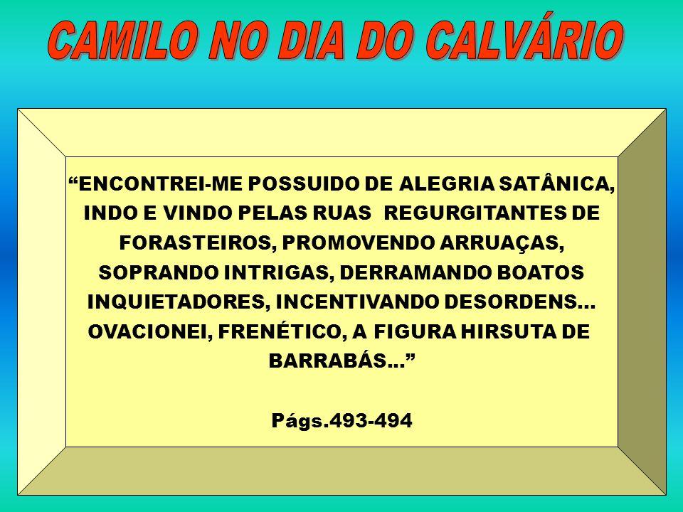 ENCONTREI-ME POSSUIDO DE ALEGRIA SATÂNICA, INDO E VINDO PELAS RUAS REGURGITANTES DE FORASTEIROS, PROMOVENDO ARRUAÇAS, SOPRANDO INTRIGAS, DERRAMANDO BO