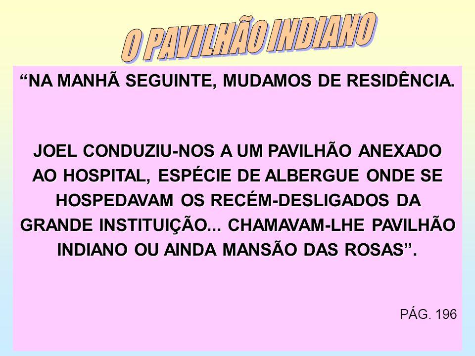 NA MANHÃ SEGUINTE, MUDAMOS DE RESIDÊNCIA. JOEL CONDUZIU-NOS A UM PAVILHÃO ANEXADO AO HOSPITAL, ESPÉCIE DE ALBERGUE ONDE SE HOSPEDAVAM OS RECÉM-DESLIGA