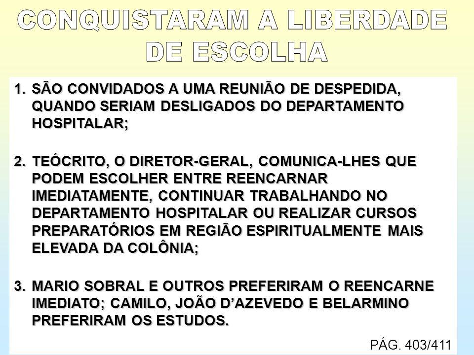 1.SÃO CONVIDADOS A UMA REUNIÃO DE DESPEDIDA, QUANDO SERIAM DESLIGADOS DO DEPARTAMENTO HOSPITALAR; 2.TEÓCRITO, O DIRETOR-GERAL, COMUNICA-LHES QUE PODEM
