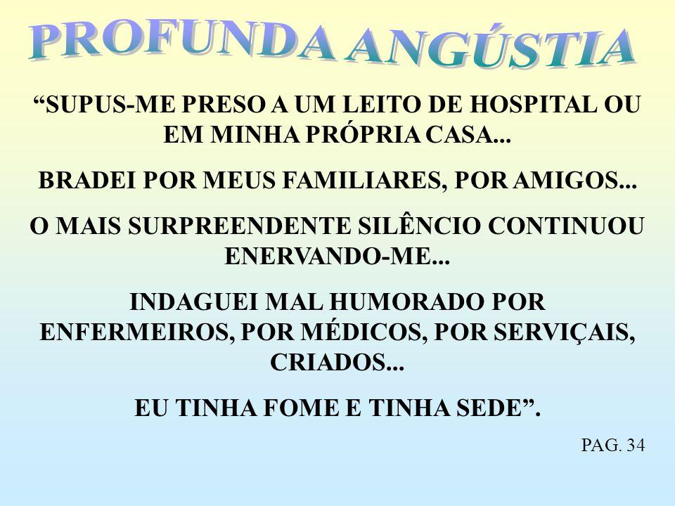 SUPUS-ME PRESO A UM LEITO DE HOSPITAL OU EM MINHA PRÓPRIA CASA... BRADEI POR MEUS FAMILIARES, POR AMIGOS... O MAIS SURPREENDENTE SILÊNCIO CONTINUOU EN
