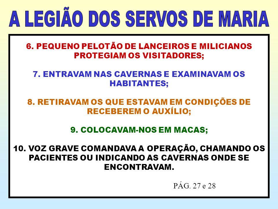 6. PEQUENO PELOTÃO DE LANCEIROS E MILICIANOS PROTEGIAM OS VISITADORES; 7. ENTRAVAM NAS CAVERNAS E EXAMINAVAM OS HABITANTES; 8. RETIRAVAM OS QUE ESTAVA