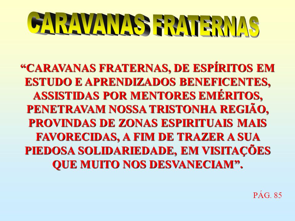 CARAVANAS FRATERNAS, DE ESPÍRITOS EM ESTUDO E APRENDIZADOS BENEFICENTES, ASSISTIDAS POR MENTORES EMÉRITOS, PENETRAVAM NOSSA TRISTONHA REGIÃO, PROVINDA