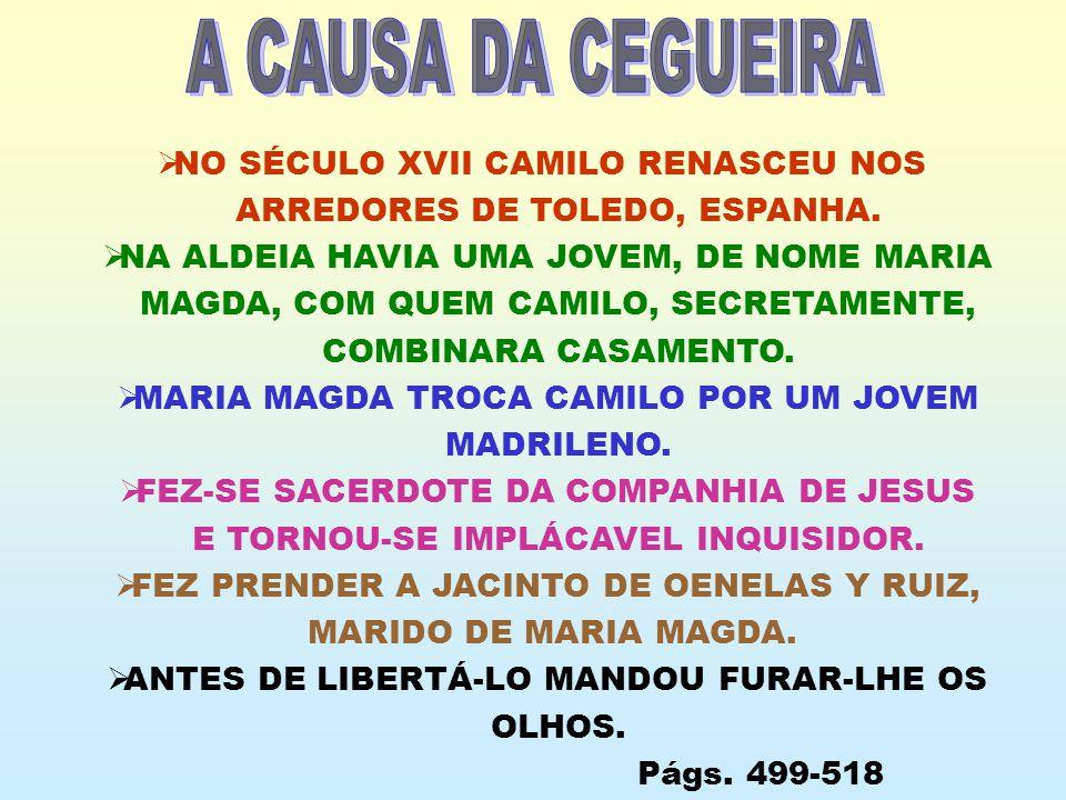 NO SÉCULO XVII CAMILO RENASCEU NOS ARREDORES DE TOLEDO, ESPANHA. NA ALDEIA HAVIA UMA JOVEM, DE NOME MARIA MAGDA, COM QUEM CAMILO, SECRETAMENTE, COMBIN