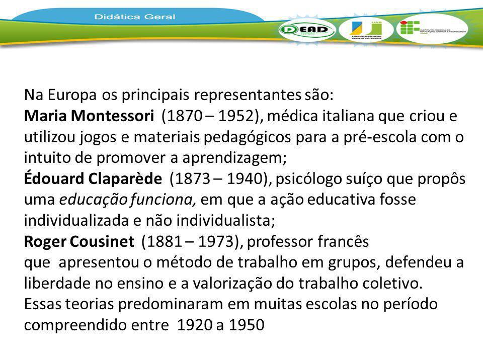 Na Europa os principais representantes são: Maria Montessori (1870 – 1952), médica italiana que criou e utilizou jogos e materiais pedagógicos para a