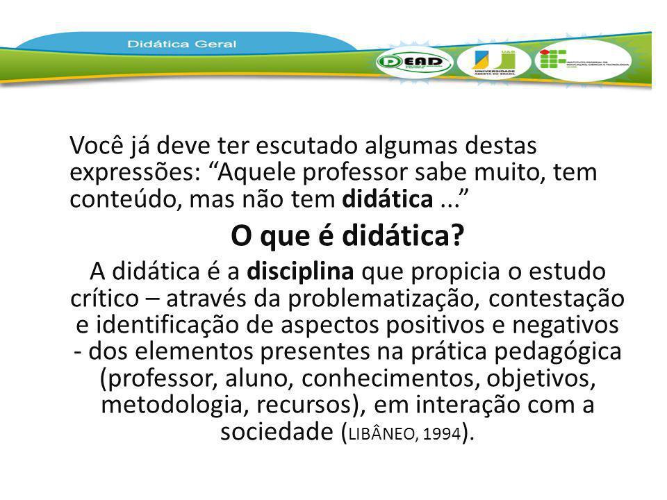 Você já deve ter escutado algumas destas expressões: Aquele professor sabe muito, tem conteúdo, mas não tem didática... O que é didática? A didática é
