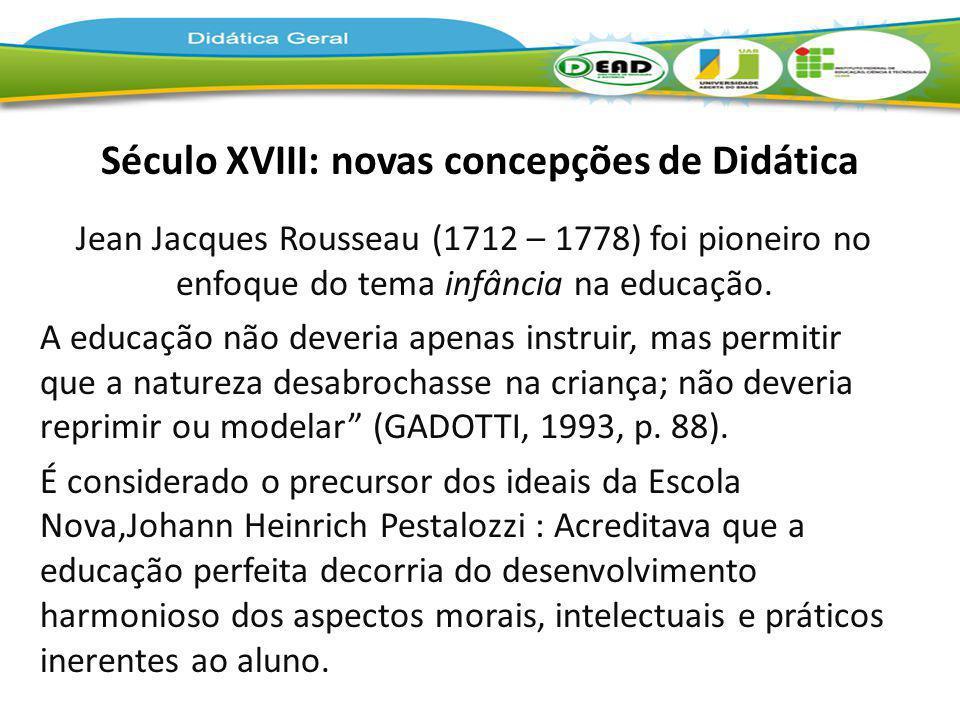 Século XVIII: novas concepções de Didática Jean Jacques Rousseau (1712 – 1778) foi pioneiro no enfoque do tema infância na educação. A educação não de