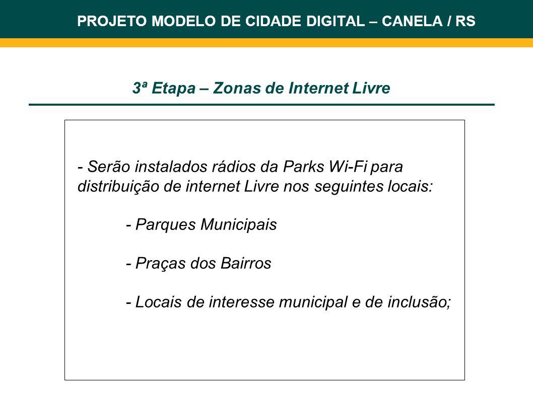 - Serão instalados rádios da Parks Wi-Fi para distribuição de internet Livre nos seguintes locais: - Parques Municipais - Praças dos Bairros - Locais