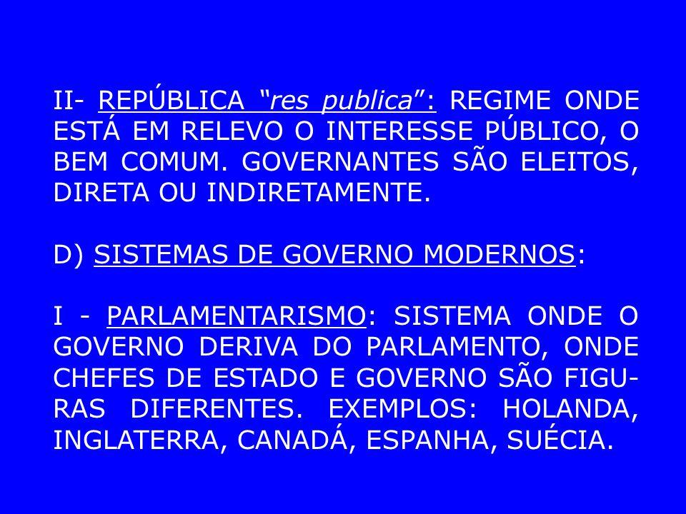 II - PRESIDENCIALISMO: SISTEMA ONDE HÁ ELEIÇÃO DE UM EXECUTIVO, POR UM PERÍODO DETERMINADO.