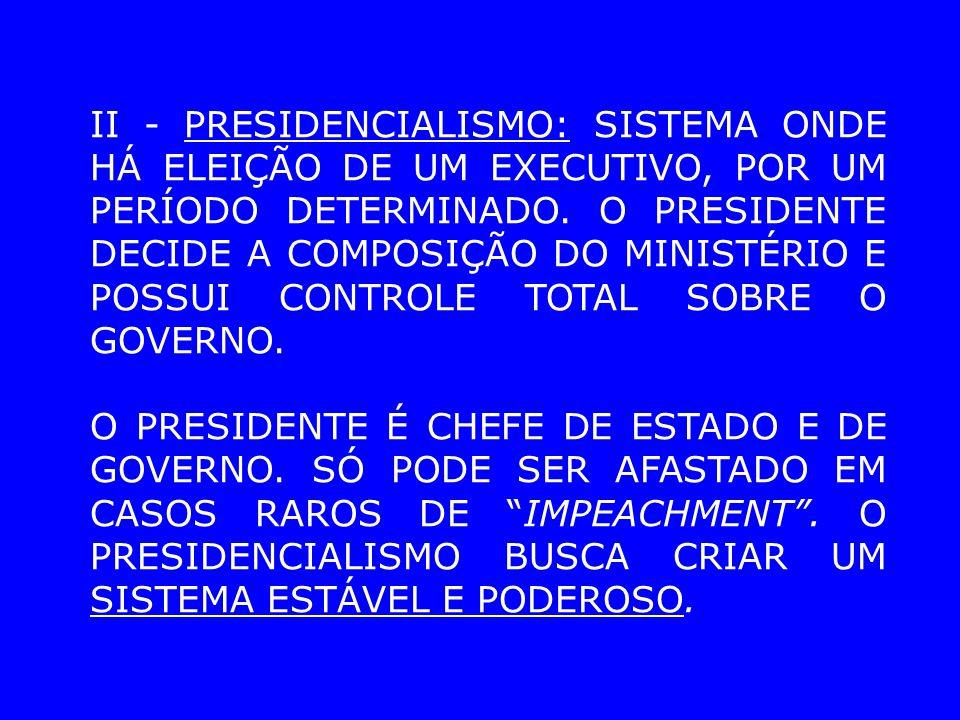 EXEMPLO DE PAÍSES PRESIDENCIALIS- TAS: BRASIL, MÉXICO, ARGENTINA.