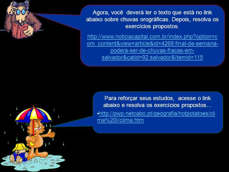 Agora, você deverá ler o texto que está no link abaixo sobre chuvas orográficas. Depois, resolva os exercícios propostos. http://www.noticiacapital.co