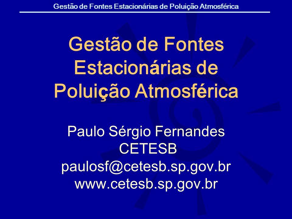 Gestão de Fontes Estacionárias de Poluição Atmosférica Paulo S é rgio Fernandes CETESB paulosf@cetesb.sp.gov.br www.cetesb.sp.gov.br