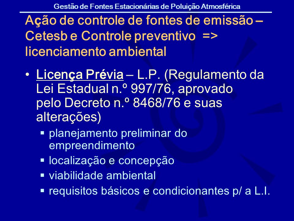 Gestão de Fontes Estacionárias de Poluição Atmosférica A ç ão de controle de fontes de emissão – Cetesb e Controle preventivo => licenciamento ambient