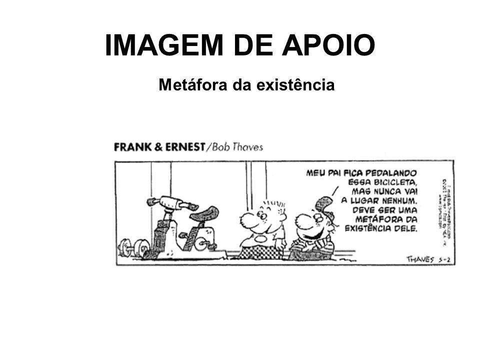 IMAGEM DE APOIO Metáfora da existência