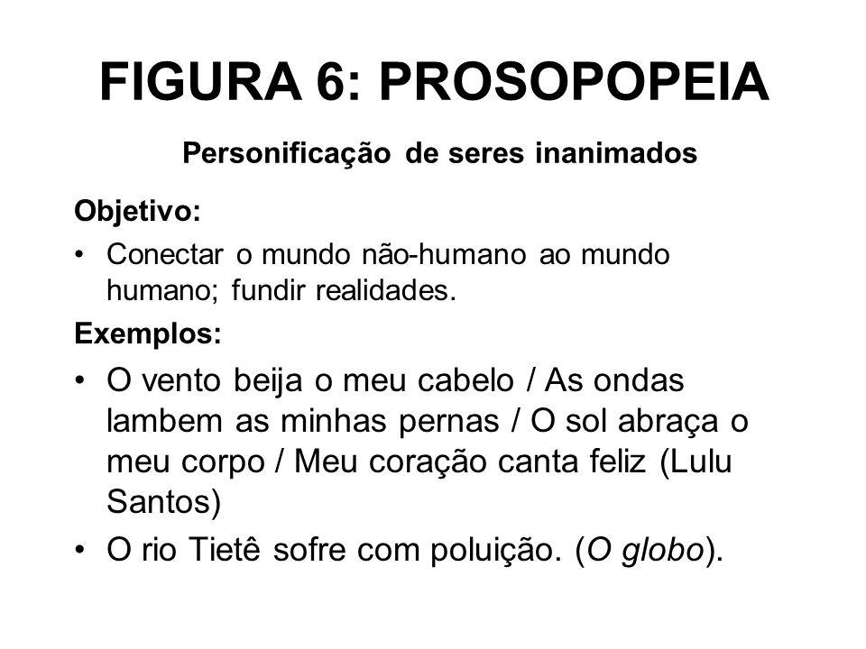 FIGURA 6: PROSOPOPEIA Personificação de seres inanimados Objetivo: Conectar o mundo não-humano ao mundo humano; fundir realidades. Exemplos: O vento b