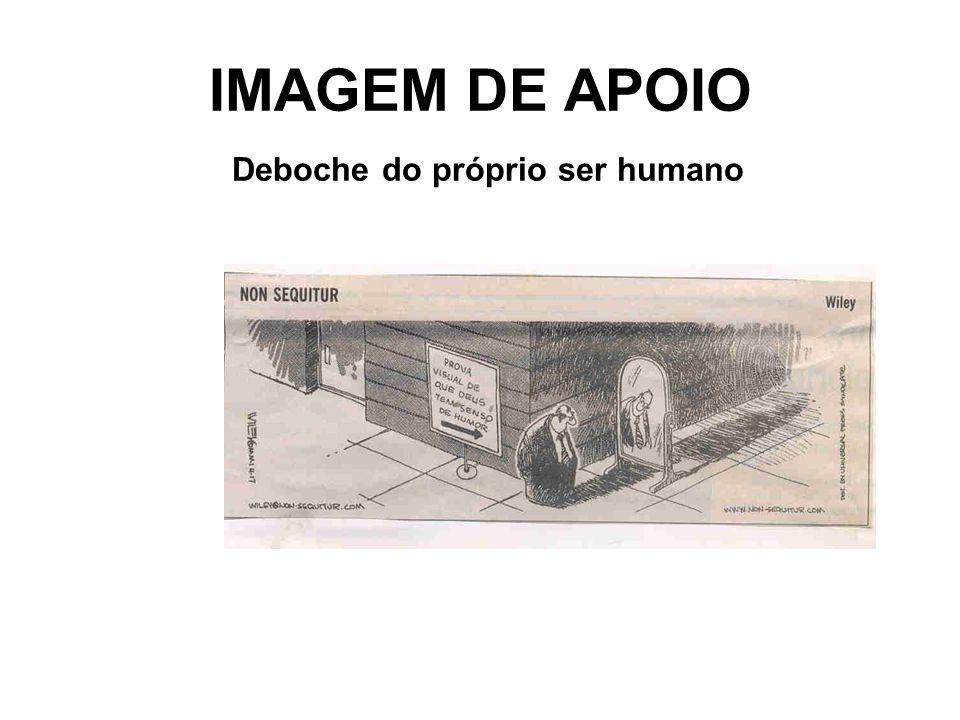 IMAGEM DE APOIO Deboche do próprio ser humano