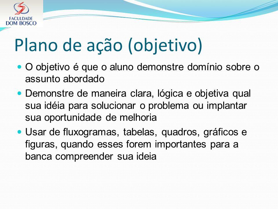 Plano de ação (objetivo) O objetivo é que o aluno demonstre domínio sobre o assunto abordado Demonstre de maneira clara, lógica e objetiva qual sua id