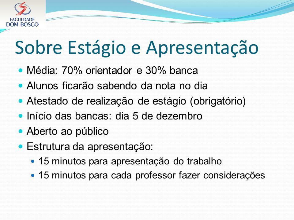 Sobre Estágio e Apresentação Média: 70% orientador e 30% banca Alunos ficarão sabendo da nota no dia Atestado de realização de estágio (obrigatório) I
