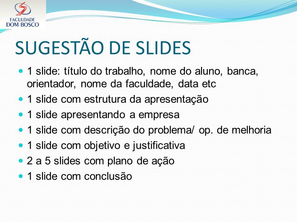 SUGESTÃO DE SLIDES 1 slide: título do trabalho, nome do aluno, banca, orientador, nome da faculdade, data etc 1 slide com estrutura da apresentação 1