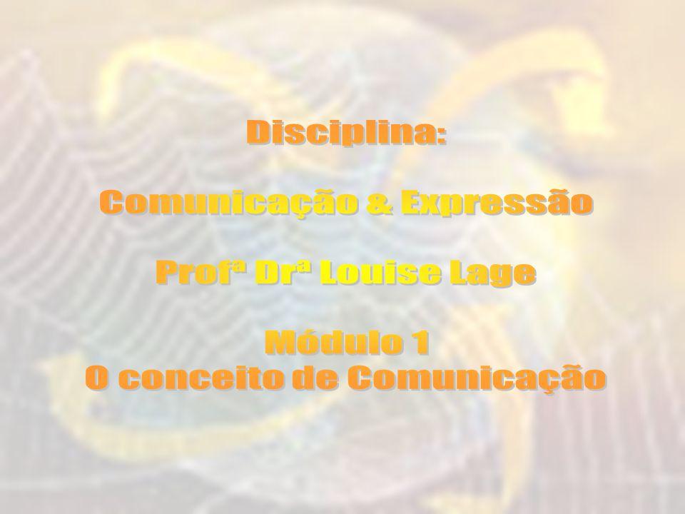Comunicação: Existem várias formas através das quais os homens transmitem e recebem idéias, impressões e imagens de toda ordem.