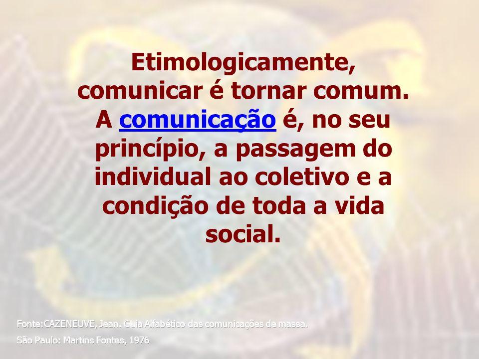 Etimologicamente, comunicar é tornar comum. A comunicação é, no seu princípio, a passagem do individual ao coletivo e a condição de toda a vida social