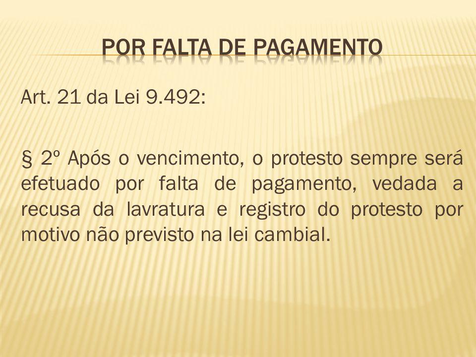 Art. 21 da Lei 9.492: § 2º Após o vencimento, o protesto sempre será efetuado por falta de pagamento, vedada a recusa da lavratura e registro do prote