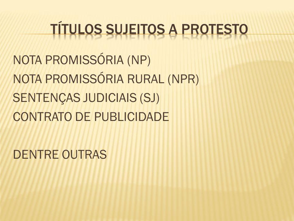 NOTA PROMISSÓRIA (NP) NOTA PROMISSÓRIA RURAL (NPR) SENTENÇAS JUDICIAIS (SJ) CONTRATO DE PUBLICIDADE DENTRE OUTRAS