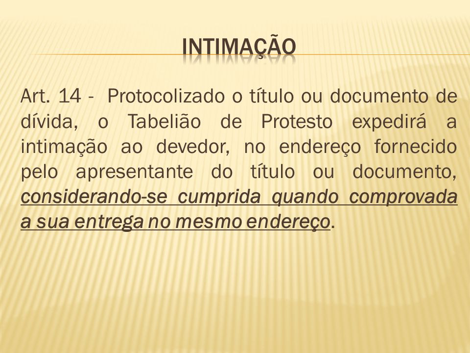 Art. 14 - Protocolizado o título ou documento de dívida, o Tabelião de Protesto expedirá a intimação ao devedor, no endereço fornecido pelo apresentan