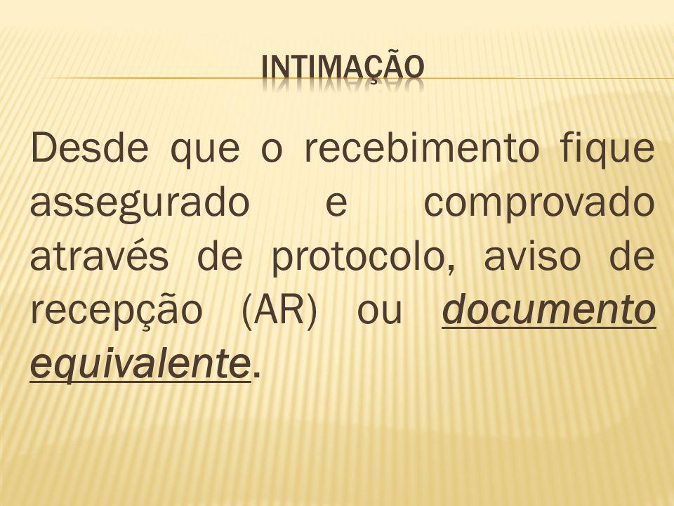 Desde que o recebimento fique assegurado e comprovado através de protocolo, aviso de recepção (AR) ou documento equivalente.