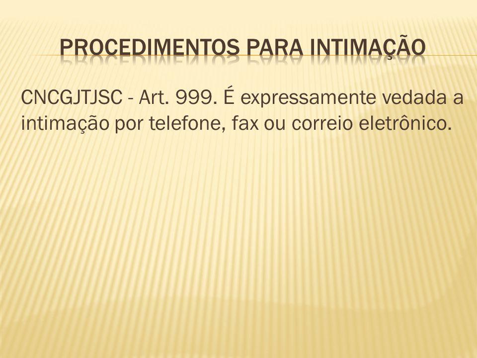 CNCGJTJSC - Art. 999. É expressamente vedada a intimação por telefone, fax ou correio eletrônico.