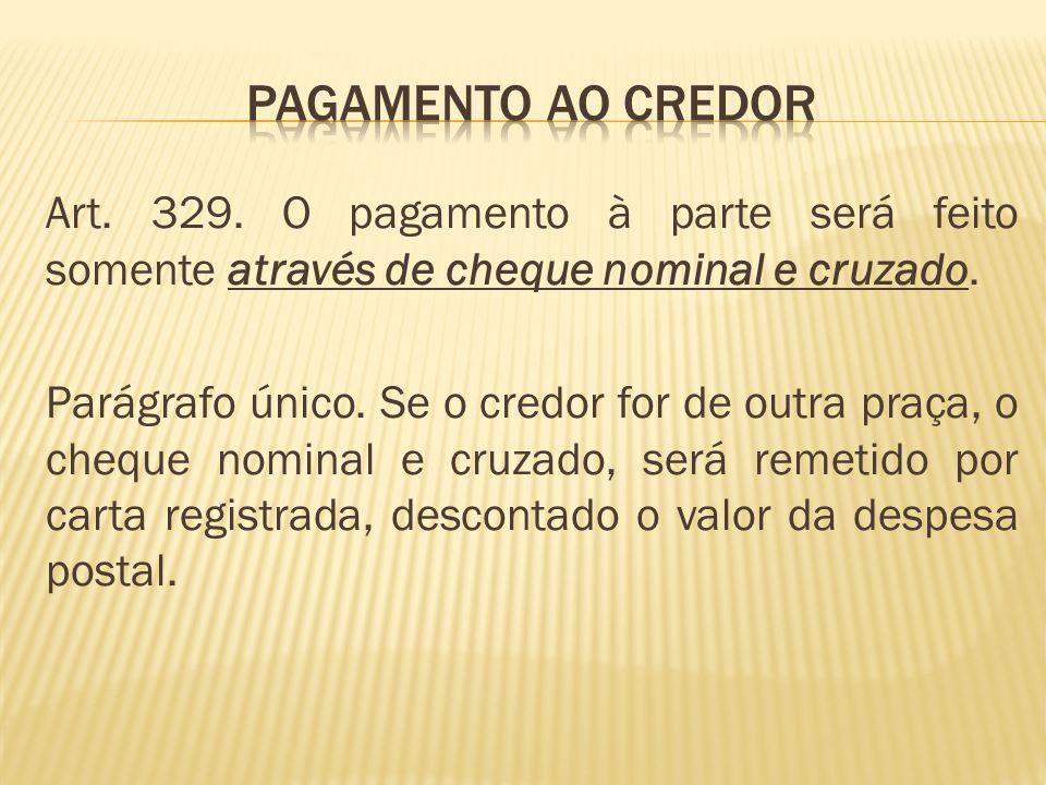 Art.329. O pagamento à parte será feito somente através de cheque nominal e cruzado.