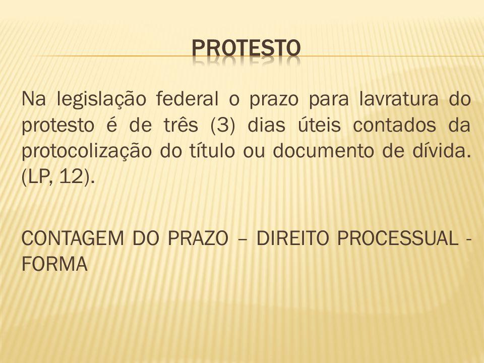 Na legislação federal o prazo para lavratura do protesto é de três (3) dias úteis contados da protocolização do título ou documento de dívida.
