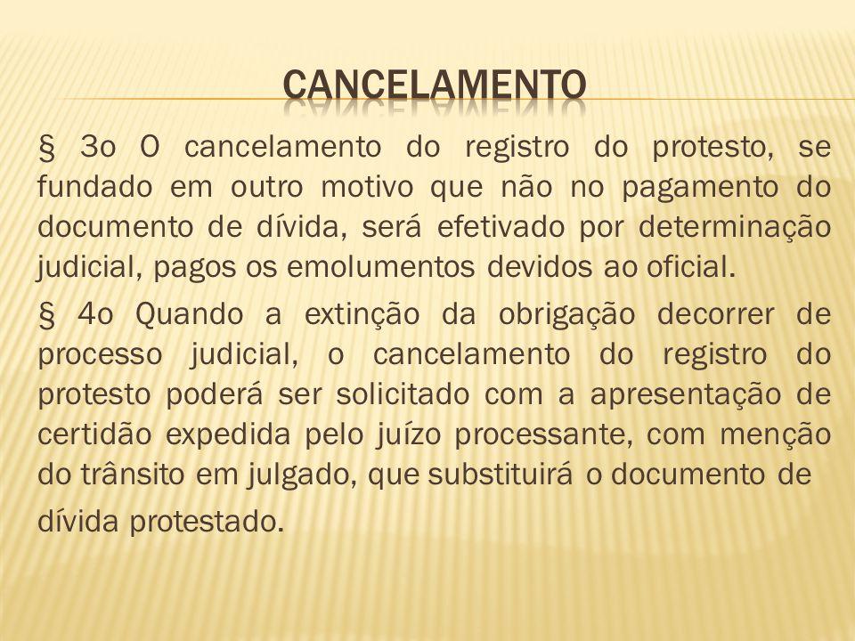 § 3o O cancelamento do registro do protesto, se fundado em outro motivo que não no pagamento do documento de dívida, será efetivado por determinação judicial, pagos os emolumentos devidos ao oficial.