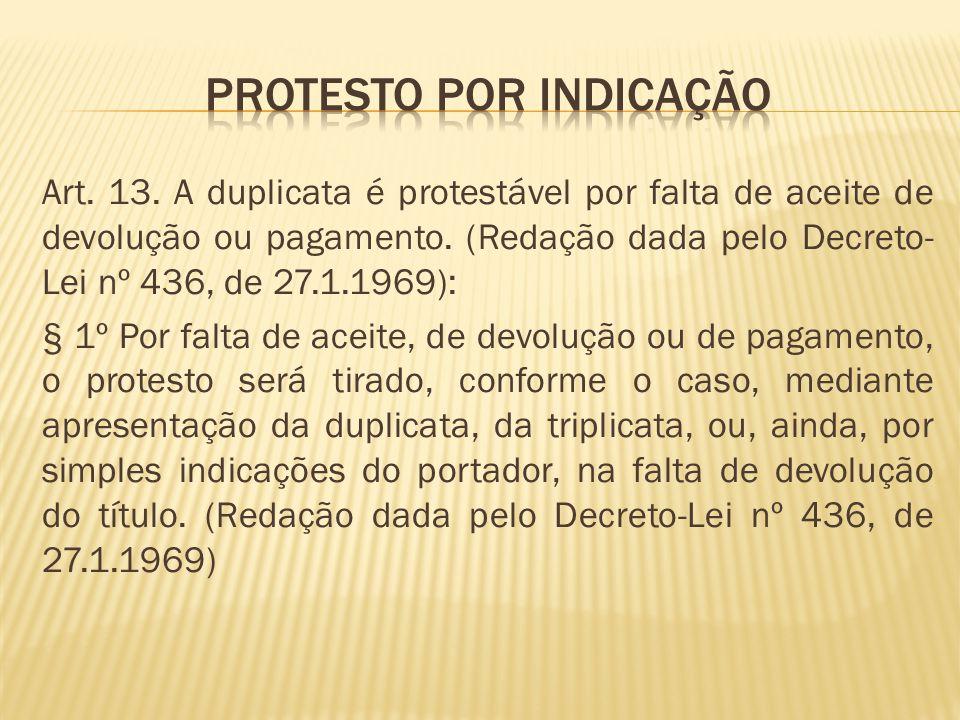 Art.13. A duplicata é protestável por falta de aceite de devolução ou pagamento.