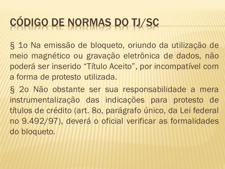 § 1o Na emissão de bloqueto, oriundo da utilização de meio magnético ou gravação eletrônica de dados, não poderá ser inserido Título Aceito, por incompatível com a forma de protesto utilizada.