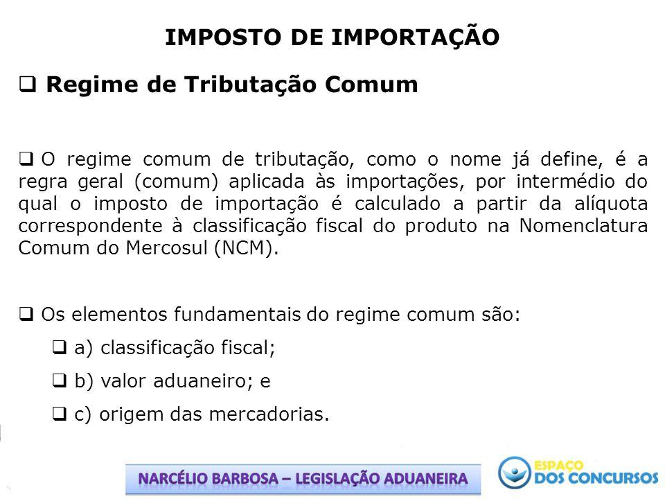 IMPOSTO DE IMPORTAÇÃO Regime de Tributação Comum O regime comum de tributação, como o nome já define, é a regra geral (comum) aplicada às importações,