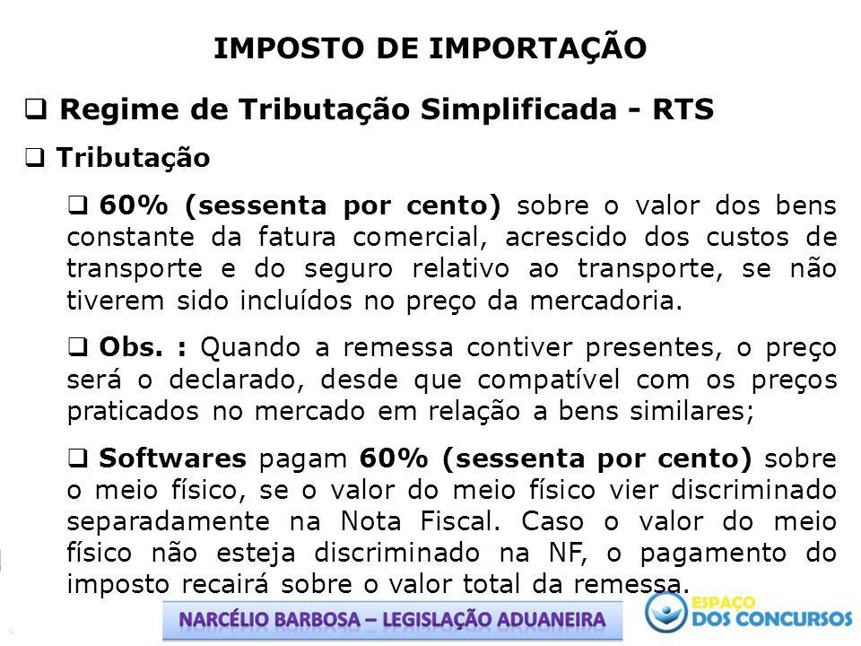 IMPOSTO DE IMPORTAÇÃO Regime de Tributação Simplificada - RTS Tributação 60% (sessenta por cento) sobre o valor dos bens constante da fatura comercial
