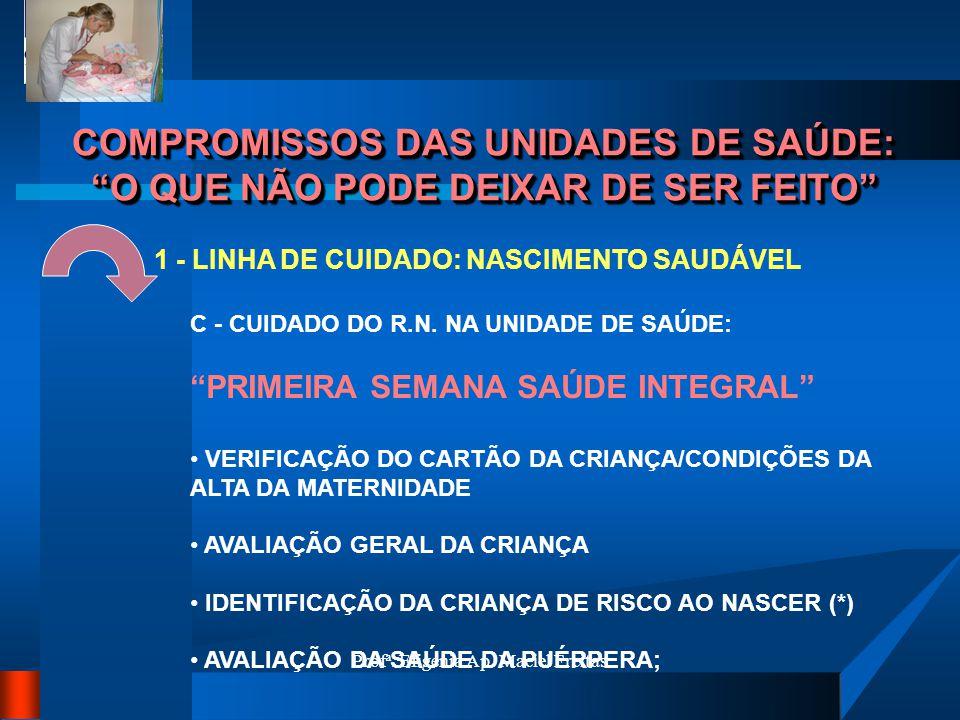 Profª. Efigenia Ap. Maciel Freitas COMPROMISSOS DAS UNIDADES DE SAÚDE: O QUE NÃO PODE DEIXAR DE SER FEITO 1 - LINHA DE CUIDADO: NASCIMENTO SAUDÁVEL C