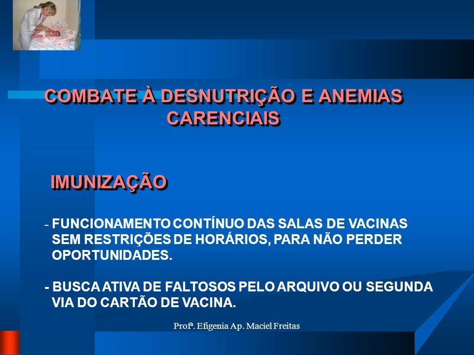 Profª. Efigenia Ap. Maciel Freitas COMBATE À DESNUTRIÇÃO E ANEMIAS CARENCIAIS - FUNCIONAMENTO CONTÍNUO DAS SALAS DE VACINAS SEM RESTRIÇÕES DE HORÁRIOS