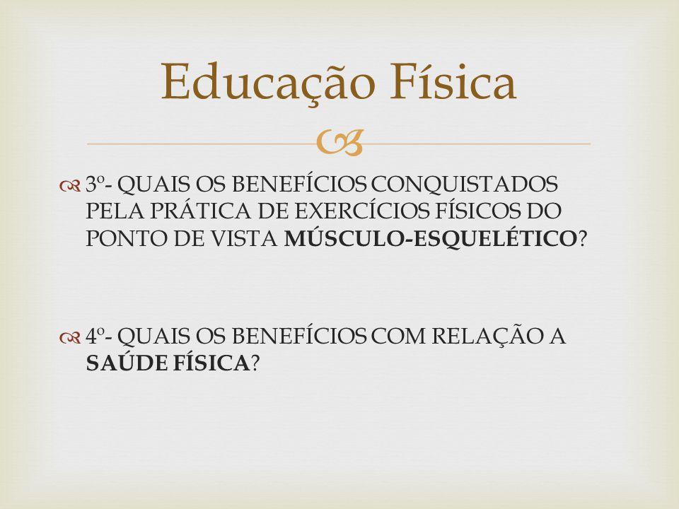3º- QUAIS OS BENEFÍCIOS CONQUISTADOS PELA PRÁTICA DE EXERCÍCIOS FÍSICOS DO PONTO DE VISTA MÚSCULO-ESQUELÉTICO .