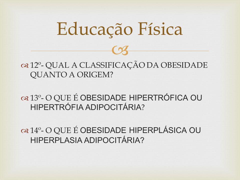 12º- QUAL A CLASSIFICAÇÃO DA OBESIDADE QUANTO A ORIGEM.