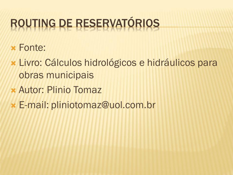 Fonte: Livro: Cálculos hidrológicos e hidráulicos para obras municipais Autor: Plinio Tomaz E-mail: pliniotomaz@uol.com.br