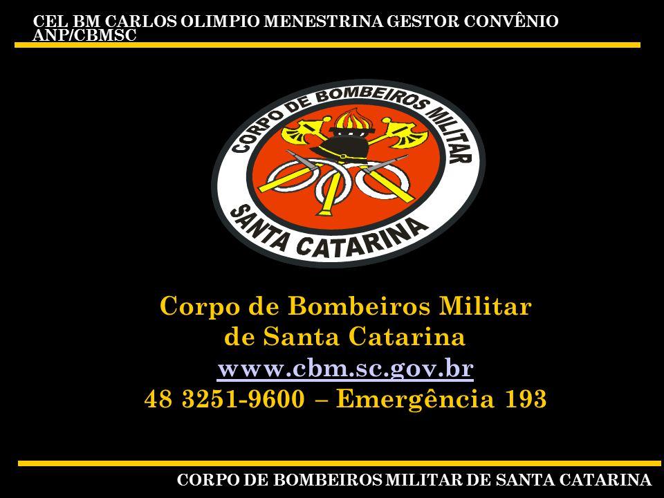 CEL BM CARLOS OLIMPIO MENESTRINA GESTOR CONVÊNIO ANP/CBMSC CORPO DE BOMBEIROS MILITAR DE SANTA CATARINA Corpo de Bombeiros Militar de Santa Catarina www.cbm.sc.gov.br 48 3251-9600 – Emergência 193