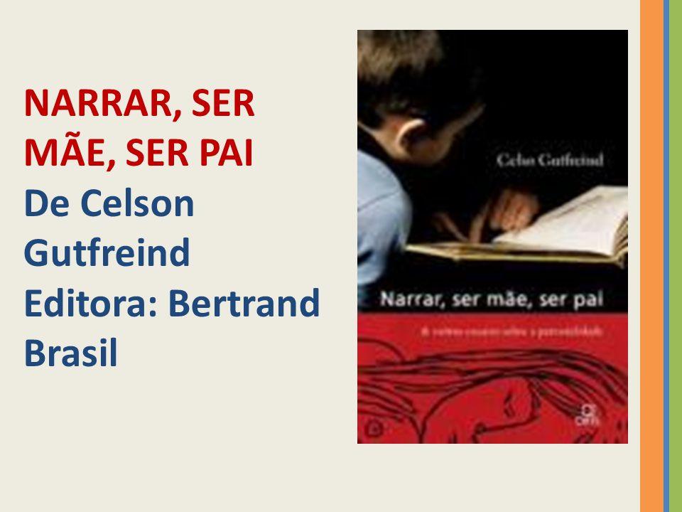 NARRAR, SER MÃE, SER PAI De Celson Gutfreind Editora: Bertrand Brasil
