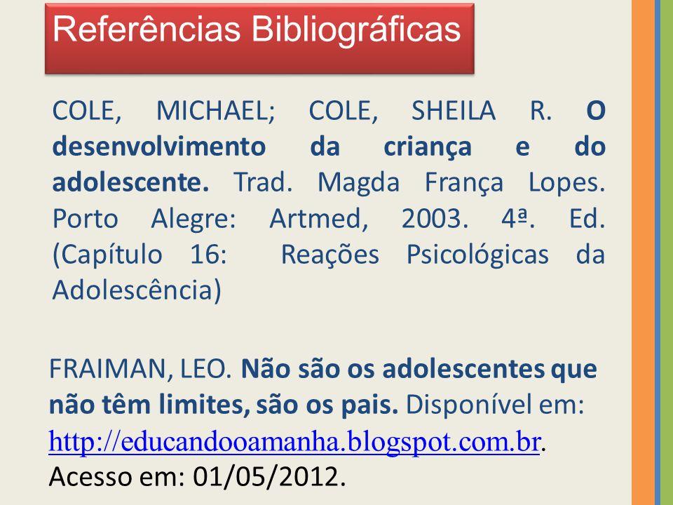 Referências Bibliográficas FRAIMAN, LEO. Não são os adolescentes que não têm limites, são os pais. Disponível em: http://educandooamanha.blogspot.com.