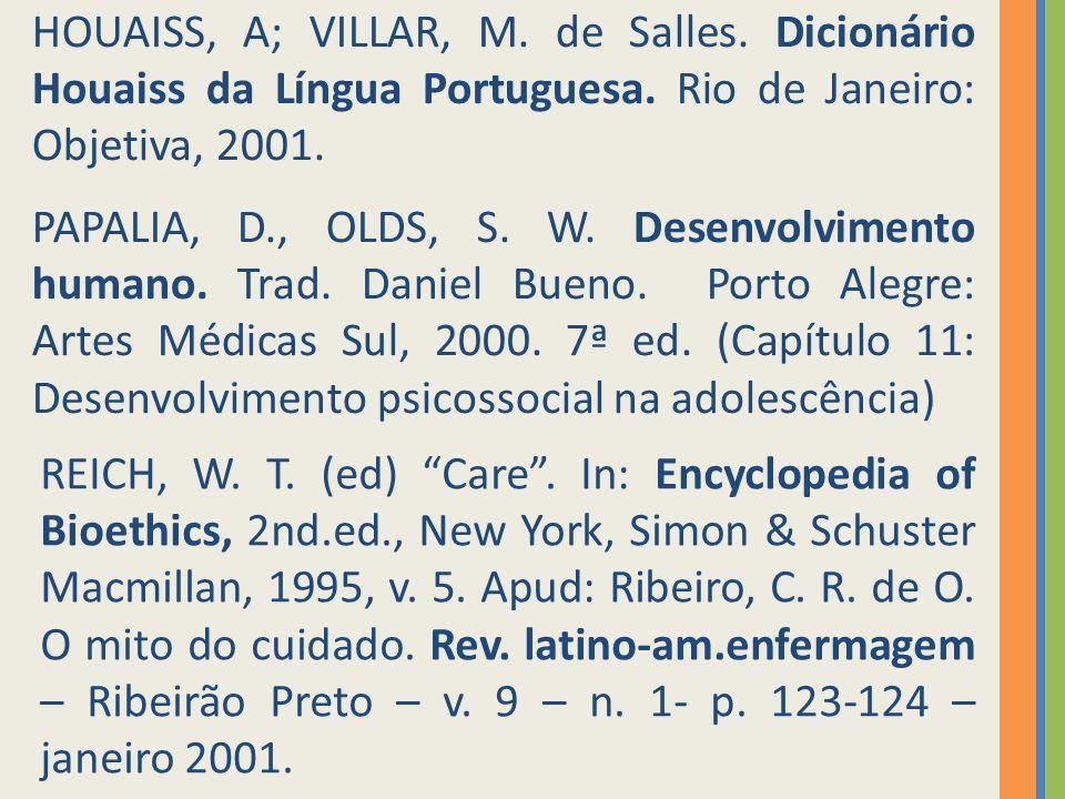 HOUAISS, A; VILLAR, M. de Salles. Dicionário Houaiss da Língua Portuguesa. Rio de Janeiro: Objetiva, 2001. PAPALIA, D., OLDS, S. W. Desenvolvimento hu